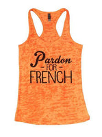 Pardon - For - French Burnout Tank Top By Funny Threadz Funny Shirt Small / Neon Orange