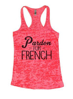 Pardon - For - French Burnout Tank Top By Funny Threadz Funny Shirt Small / Shocking Pink