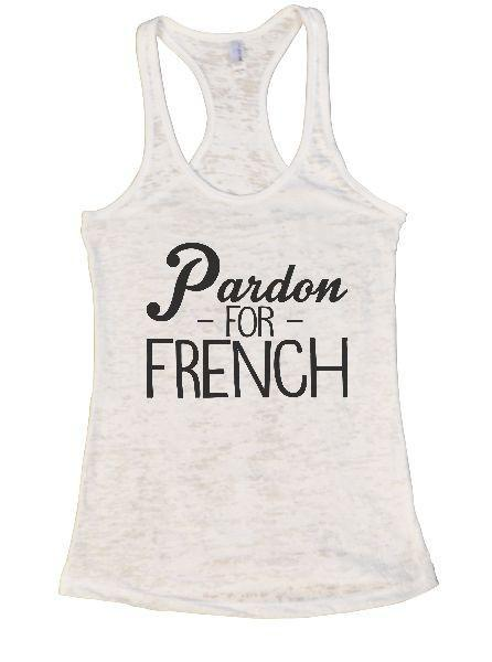 Pardon - For - French Burnout Tank Top By Funny Threadz Funny Shirt Small / White