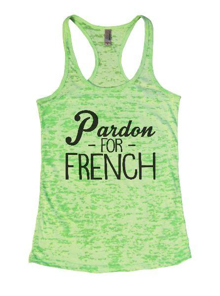 Pardon - For - French Burnout Tank Top By Funny Threadz Funny Shirt Small / Neon Green