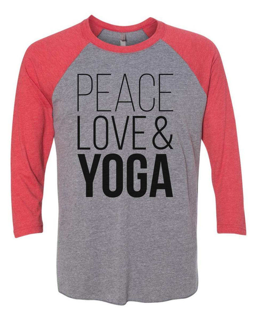Peace Love & Yoga - Raglan Baseball Tshirt- Unisex Sizing 3/4 Sleeve Funny Shirt X-Small / Grey/ Red Sleeve