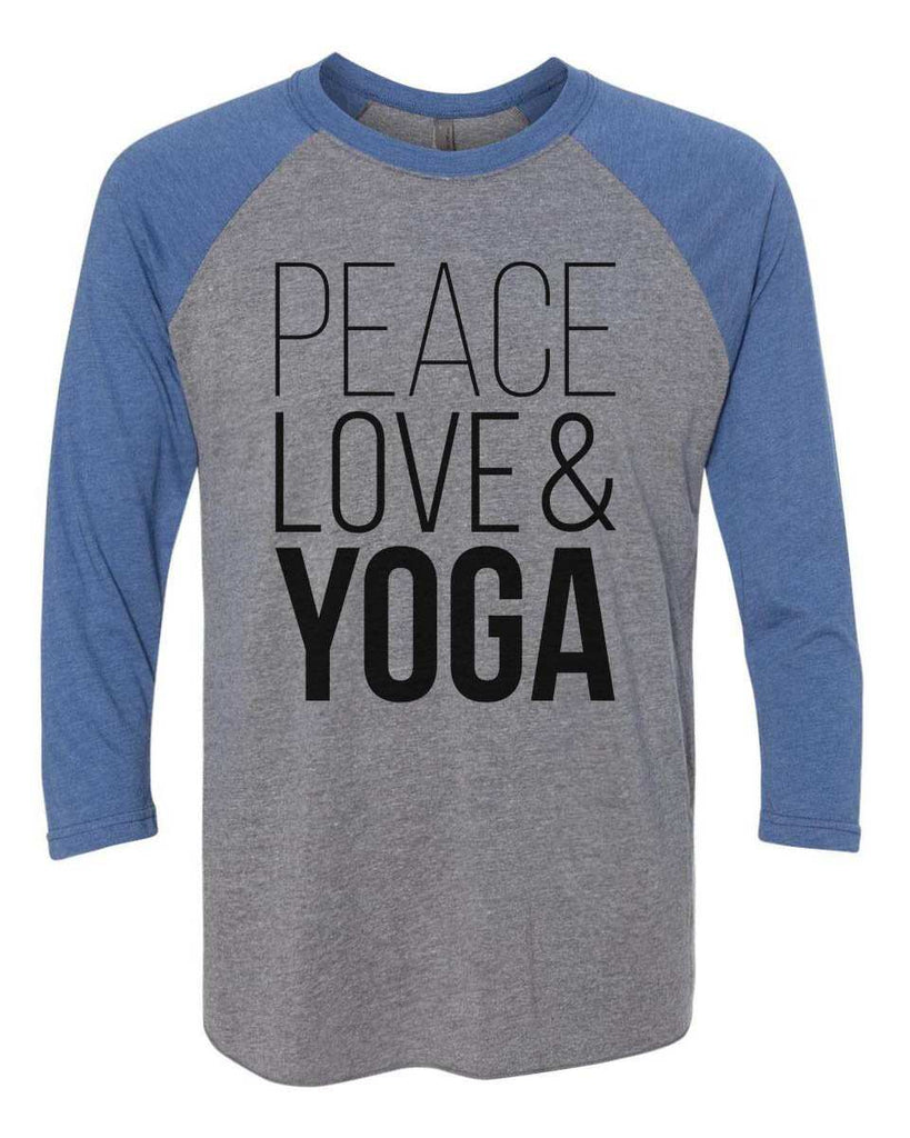 Peace Love & Yoga - Raglan Baseball Tshirt- Unisex Sizing 3/4 Sleeve Funny Shirt X-Small / Grey/ Blue Sleeve