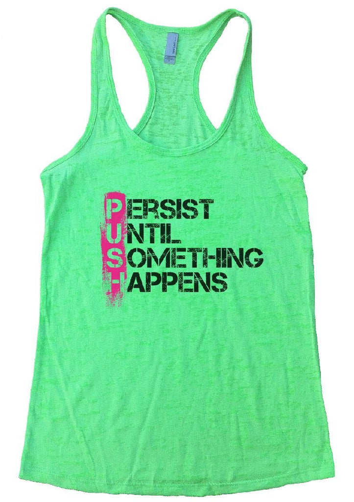PERSIST UNTIL SOMETHING HAPPENS Burnout Tank Top By Funny Threadz Funny Shirt Small / Neon Green