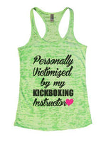 Personally Victimized By My Kickboxing Instructor Burnout Tank Top By Funny Threadz Funny Shirt Small / Neon Green