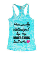 Personally Victimized By My Kickboxing Instructor Burnout Tank Top By Funny Threadz Funny Shirt Small / Tahiti Blue