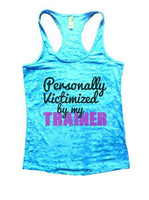 Personally Victimized By My Trainer Burnout Tank Top By Funny Threadz Funny Shirt Small / Tahiti Blue