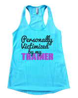 Personally Victimized By My Trainer Womens Workout Tank Top Funny Shirt Small / Cancun Blue
