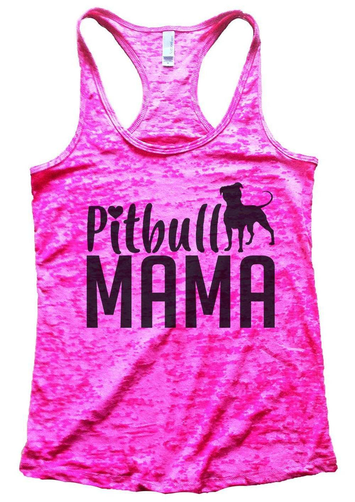 Pitbull Mama Burnout Tank Top By Funny Threadz Funny Shirt Small / Shocking Pink