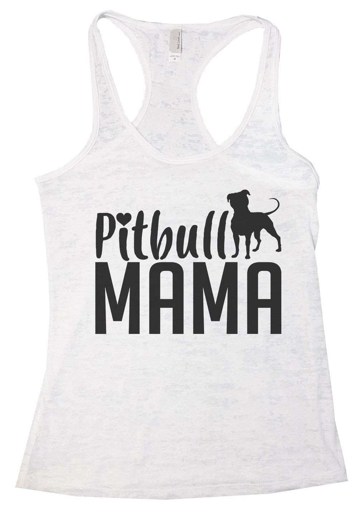 Pitbull Mama Burnout Tank Top By Funny Threadz Funny Shirt Small / White