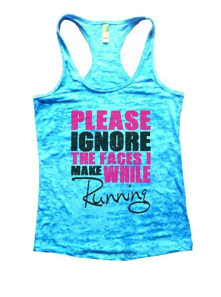 Please Ignore The Faces I Make While Running Burnout Tank Top By Funny Threadz Funny Shirt Small / Tahiti Blue