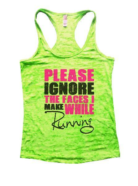 Please Ignore The Faces I Make While Running Burnout Tank Top By Funny Threadz Funny Shirt Small / Neon Green