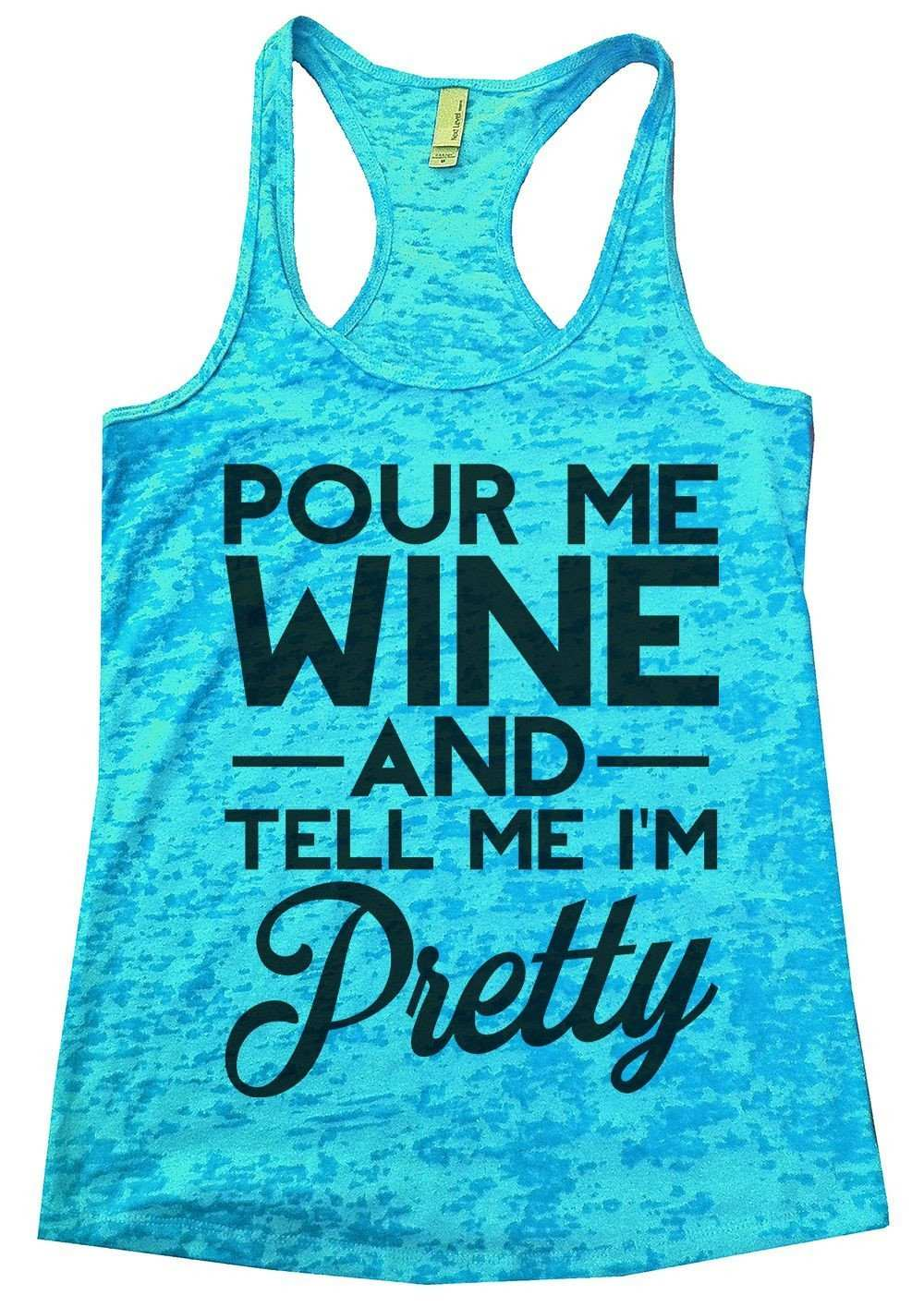 ef79876d29e60 Pour Me Wine And Tell Me I m Pretty Burnout Tank Top By Funny Threadz