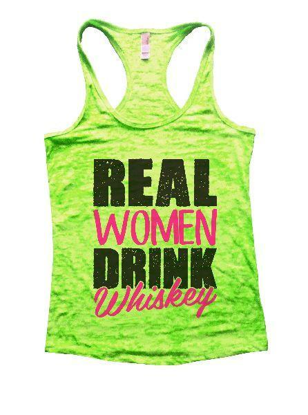Real Women Drink Whiskey Burnout Tank Top By Funny Threadz Funny Shirt Small / Neon Green