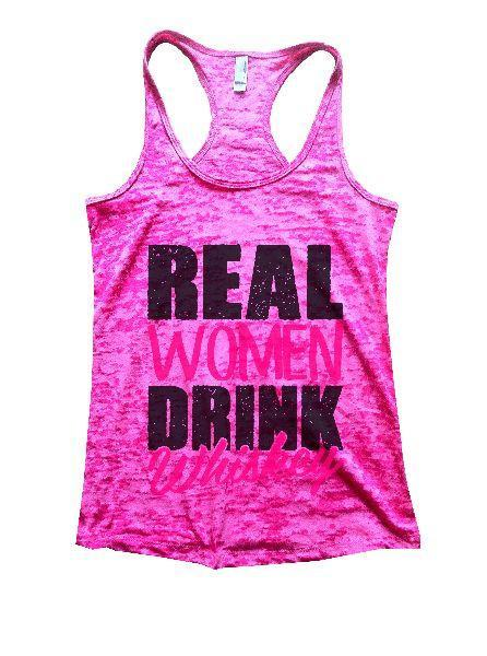 Real Women Drink Whiskey Burnout Tank Top By Funny Threadz Funny Shirt Small / Shocking Pink