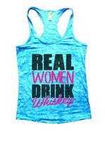 Real Women Drink Whiskey Burnout Tank Top By Funny Threadz Funny Shirt Small / Tahiti Blue
