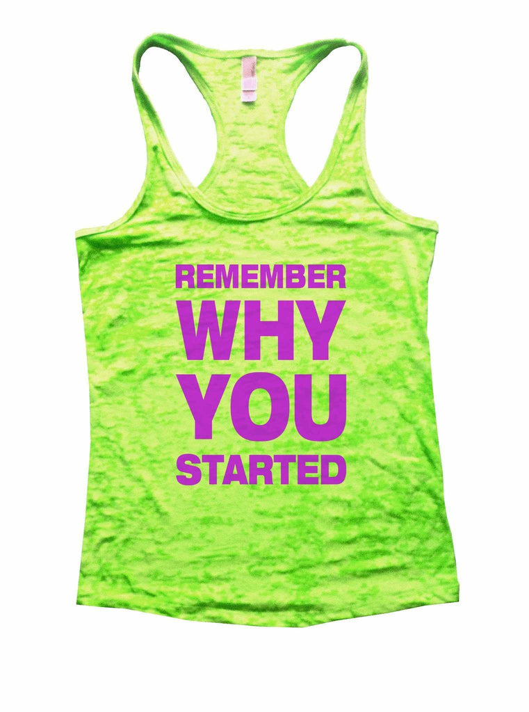 Remember Why You Started Burnout Tank Top By Funny Threadz Funny Shirt Small / Neon Green