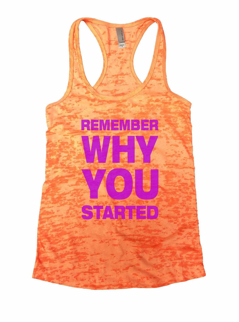 Remember Why You Started Burnout Tank Top By Funny Threadz Funny Shirt Small / Neon Orange
