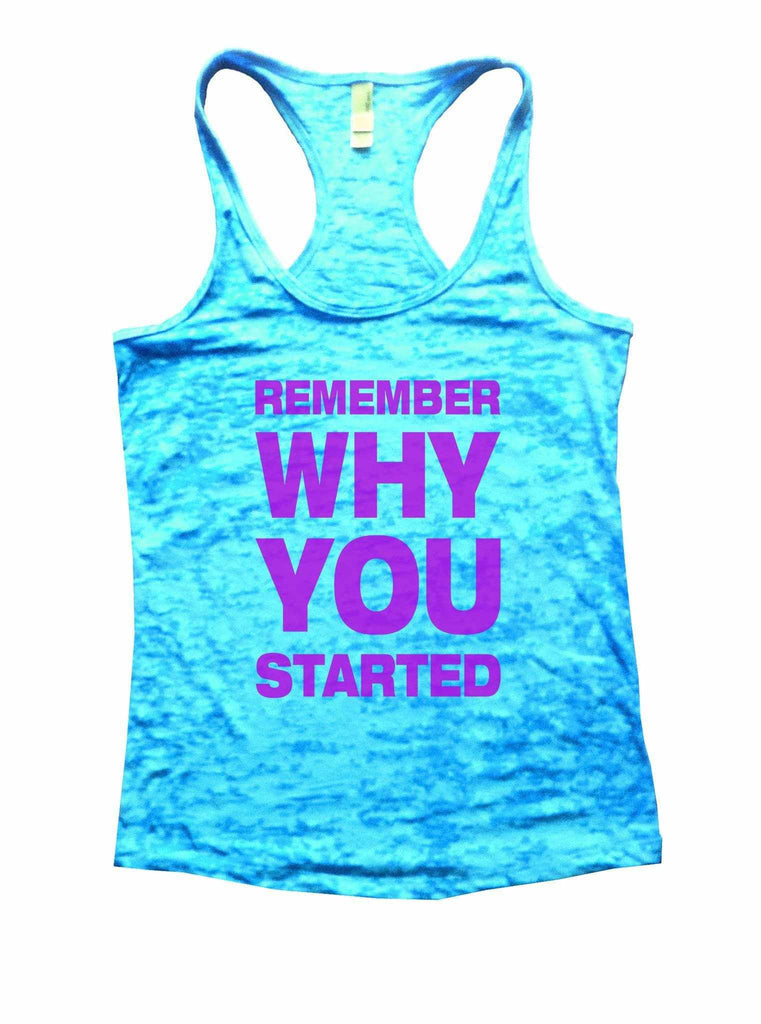 Remember Why You Started Burnout Tank Top By Funny Threadz Funny Shirt Small / Tahiti Blue