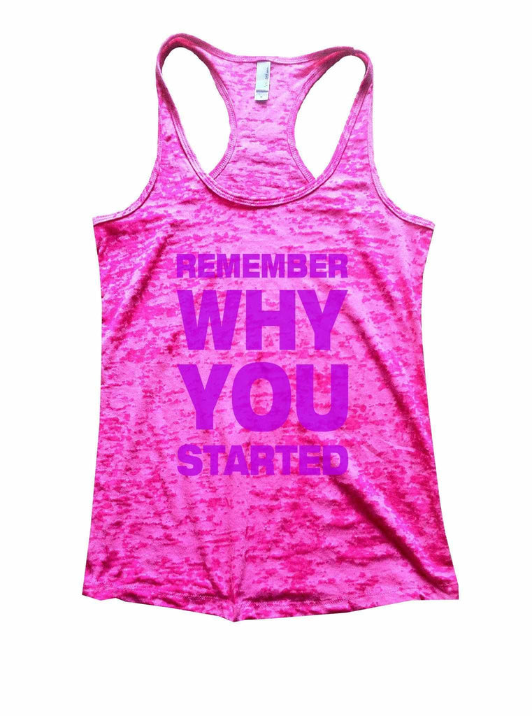 Remember Why You Started Burnout Tank Top By Funny Threadz Funny Shirt Small / Shocking Pink