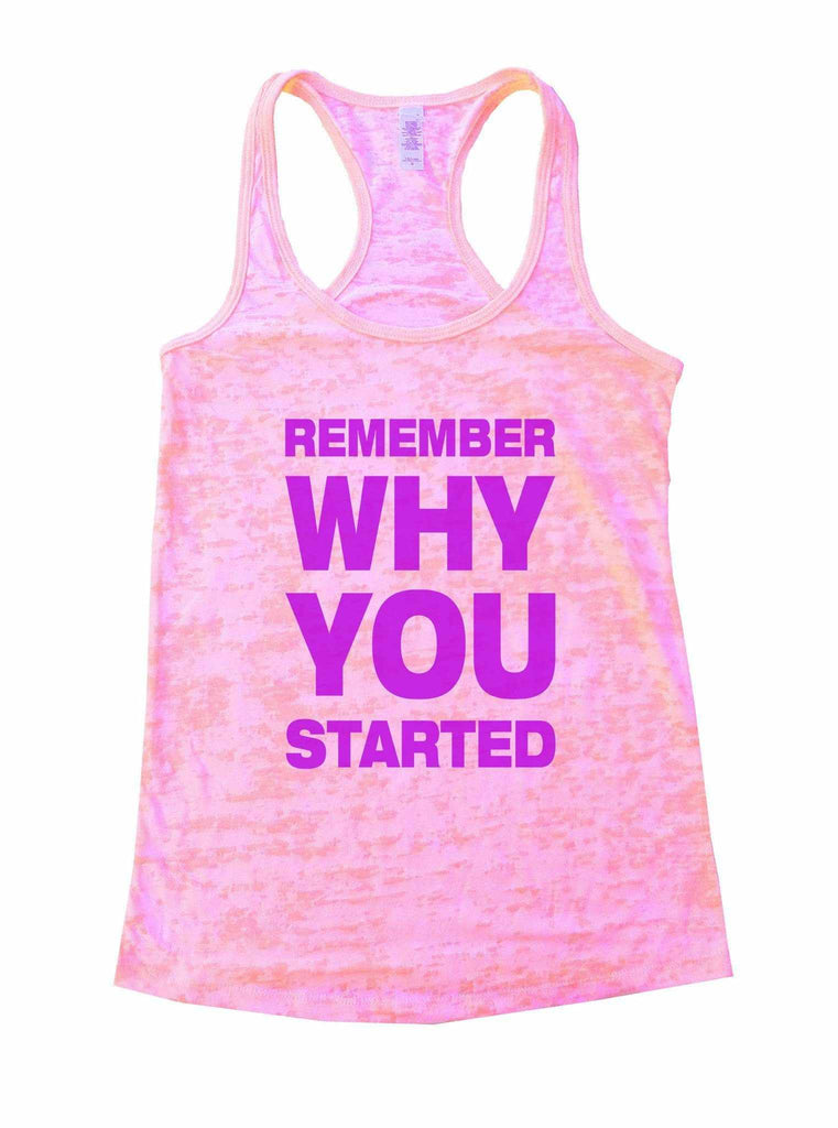Remember Why You Started Burnout Tank Top By Funny Threadz Funny Shirt Small / Light Pink