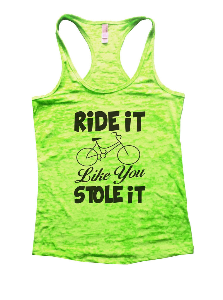 Ride It Like You Stole It Burnout Tank Top By Funny Threadz Funny Shirt Small / Neon Green