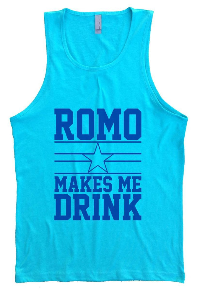 Romo Makes Me Drink Mens Tank Top By Funny Threadz Funny Shirt Small / Tahiti Blue
