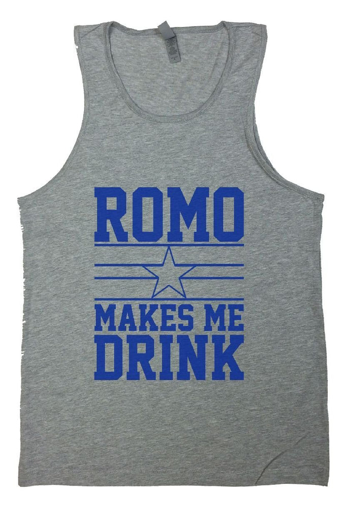 Romo Makes Me Drink Mens Tank Top By Funny Threadz Funny Shirt Small / Grey