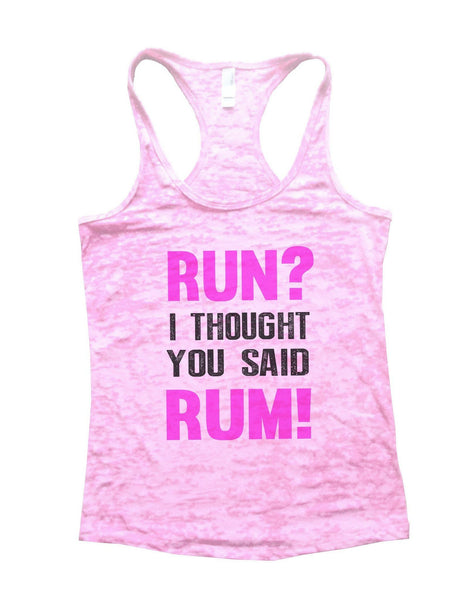 Run? I Thought You Said Rum! Burnout Tank Top By Funny Threadz Funny Shirt Small / Light Pink