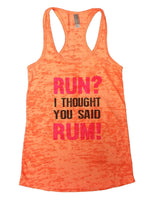 Run? I Thought You Said Rum! Burnout Tank Top By Funny Threadz Funny Shirt Small / Neon Orange