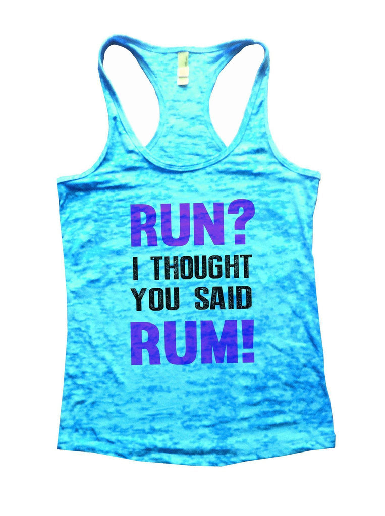 Run? I Thought You Said Rum! Burnout Tank Top By Funny Threadz Funny Shirt Small / Tahiti Blue