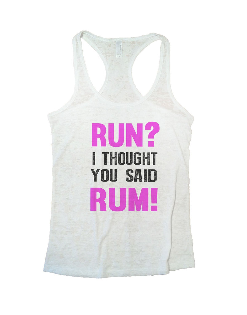 Run? I Thought You Said Rum! Burnout Tank Top By Funny Threadz Funny Shirt Small / White