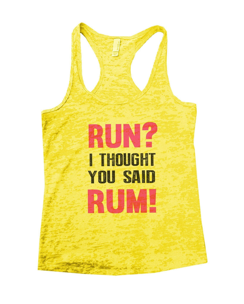 Run? I Thought You Said Rum! Burnout Tank Top By Funny Threadz Funny Shirt Small / Yellow