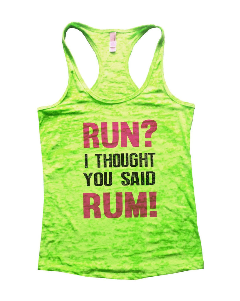 Run? I Thought You Said Rum! Burnout Tank Top By Funny Threadz Funny Shirt Small / Neon Green