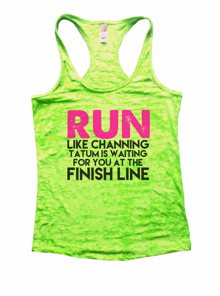 Run Like Channing Tatum Is Waiting For You At The Finish Line Burnout Tank Top By Funny Threadz Funny Shirt Small / Neon Green