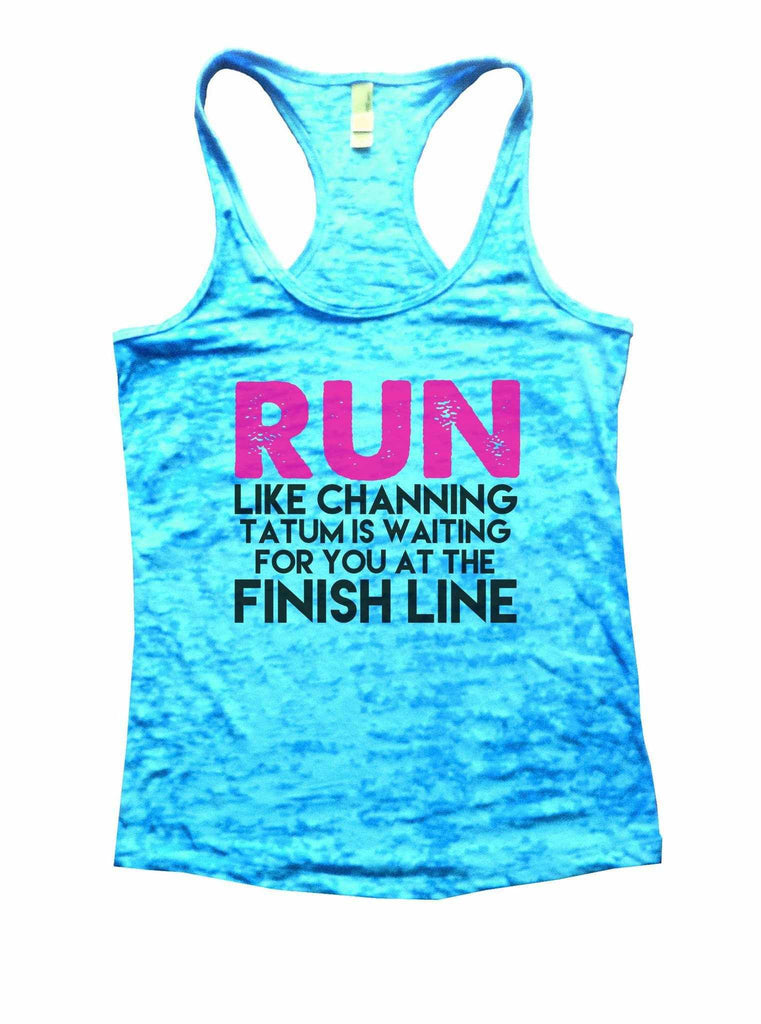 Run Like Channing Tatum Is Waiting For You At The Finish Line Burnout Tank Top By Funny Threadz Funny Shirt Small / Tahiti Blue