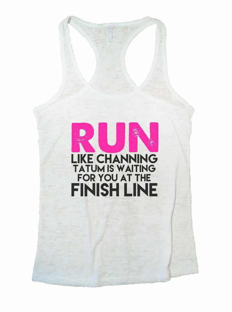 Run Like Channing Tatum Is Waiting For You At The Finish Line Burnout Tank Top By Funny Threadz Funny Shirt Small / White