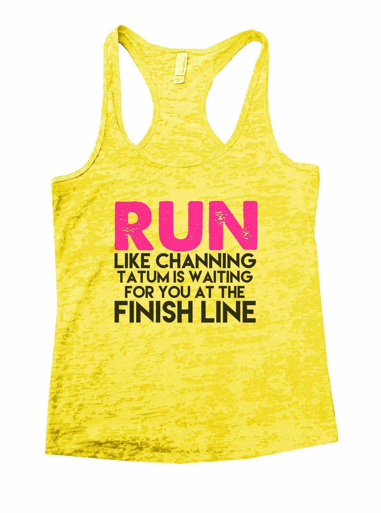 Run Like Channing Tatum Is Waiting For You At The Finish Line Burnout Tank Top By Funny Threadz Funny Shirt Small / Yellow