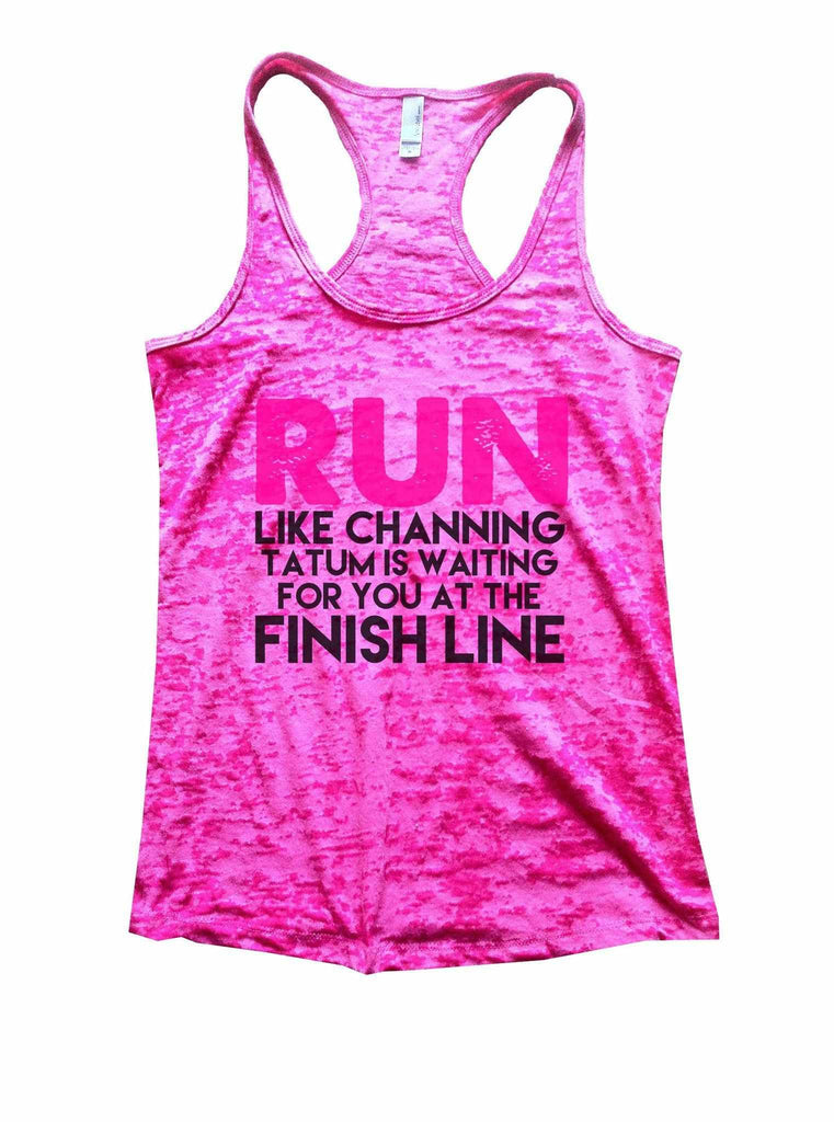 Run Like Channing Tatum Is Waiting For You At The Finish Line Burnout Tank Top By Funny Threadz Funny Shirt Small / Shocking Pink