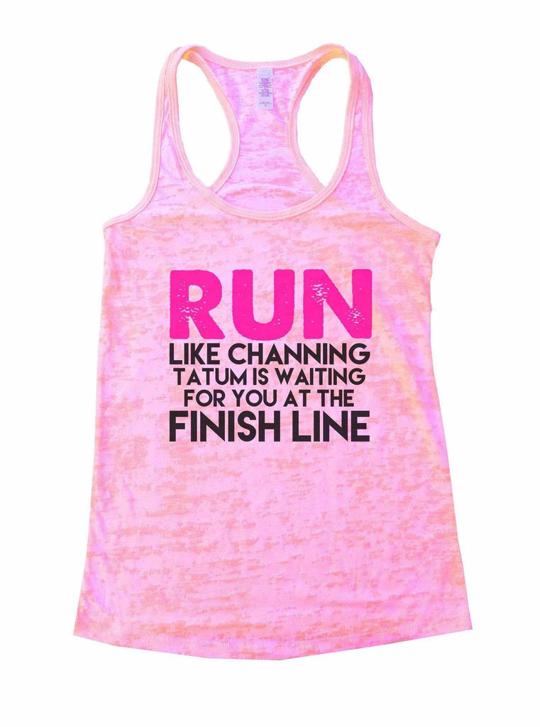 Run Like Channing Tatum Is Waiting For You At The Finish Line Burnout Tank Top By Funny Threadz Funny Shirt Small / Light Pink