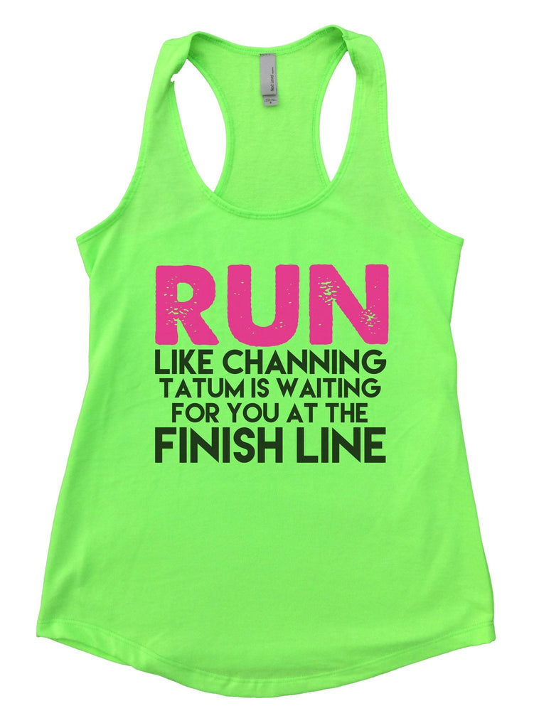 Run Like Channing Tatum Is Waiting For You At The Finish Line Womens Workout Tank Top Funny Shirt Small / Neon Green