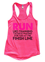 Run Like Channing Tatum Is Waiting For You At The Finish Line Womens Workout Tank Top Funny Shirt Small / Hot Pink