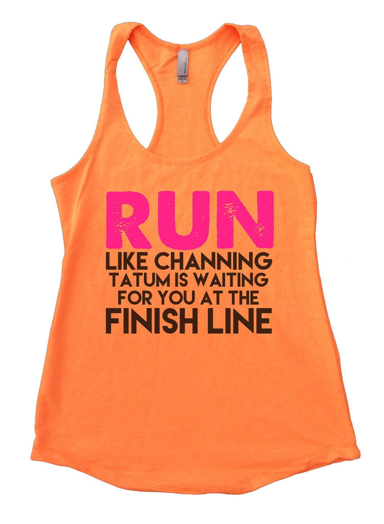 Run Like Channing Tatum Is Waiting For You At The Finish Line Womens Workout Tank Top Funny Shirt Small / Neon Orange
