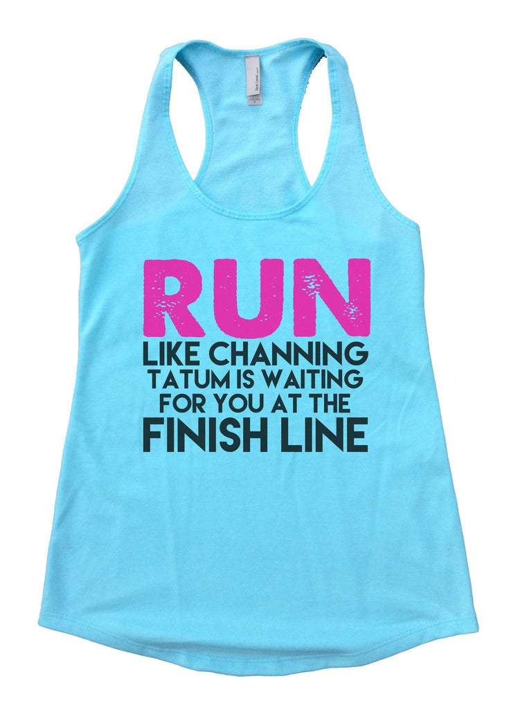 Run Like Channing Tatum Is Waiting For You At The Finish Line Womens Workout Tank Top Funny Shirt Small / Cancun Blue