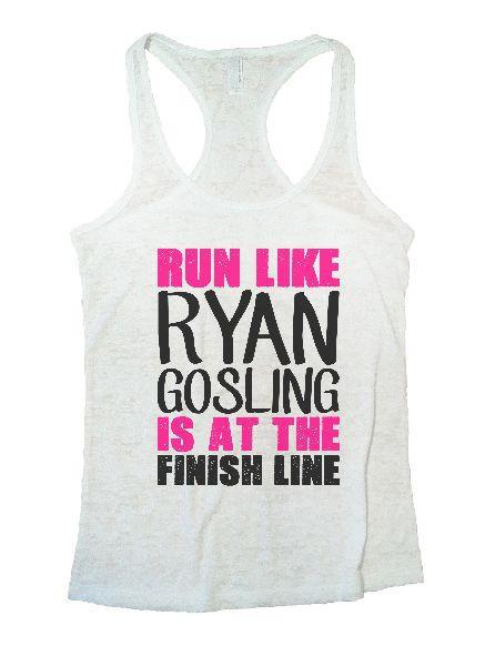 Run Like Ryan Gosling Is At The Finish Line Burnout Tank Top By Funny Threadz Funny Shirt Small / White