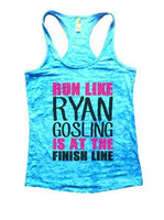 Run Like Ryan Gosling Is At The Finish Line Burnout Tank Top By Funny Threadz Funny Shirt Small / Tahiti Blue