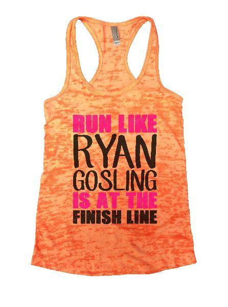 Run Like Ryan Gosling Is At The Finish Line Burnout Tank Top By Funny Threadz Funny Shirt Small / Neon Orange