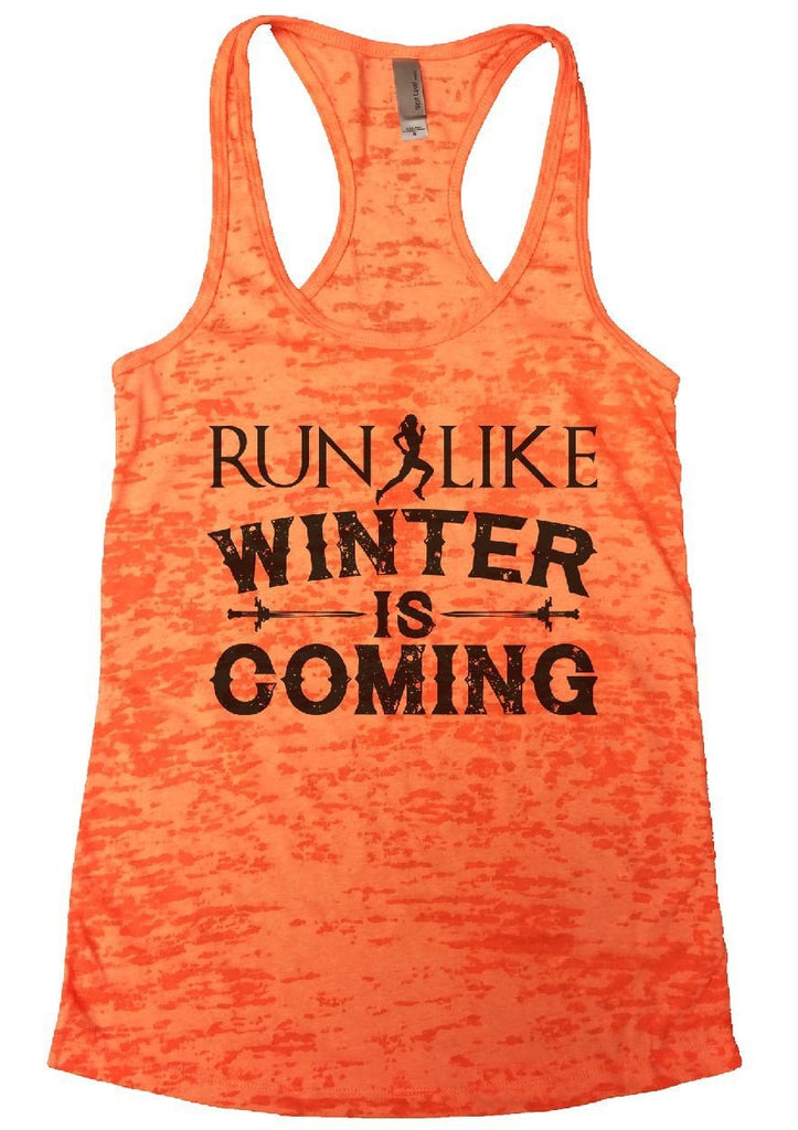 RUN LIKE WINTER IS COMING Burnout Tank Top By Funny Threadz Funny Shirt Small / Neon Orange