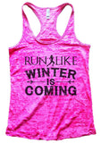 RUN LIKE WINTER IS COMING Burnout Tank Top By Funny Threadz Funny Shirt Small / Shocking Pink