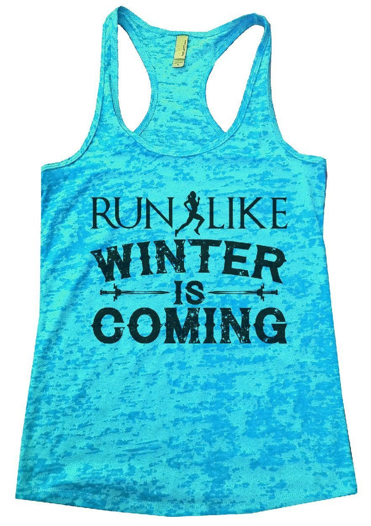 RUN LIKE WINTER IS COMING Burnout Tank Top By Funny Threadz Funny Shirt Small / Tahiti Blue