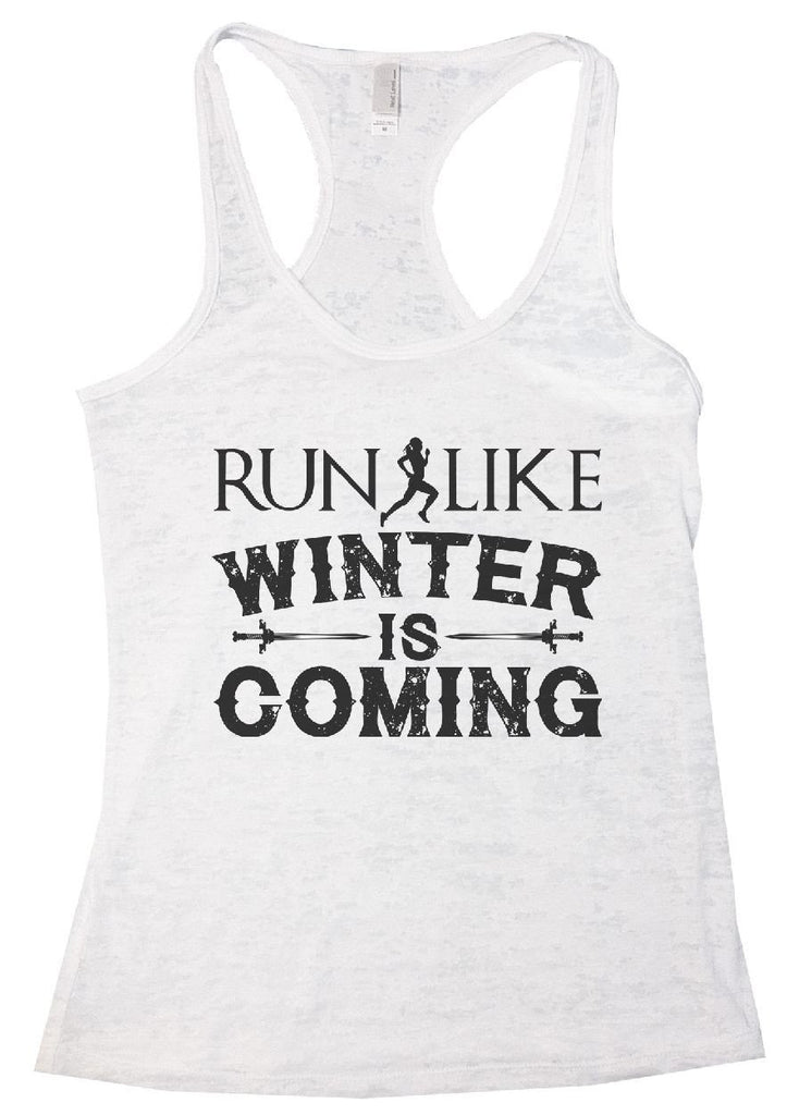 RUN LIKE WINTER IS COMING Burnout Tank Top By Funny Threadz Funny Shirt Small / White